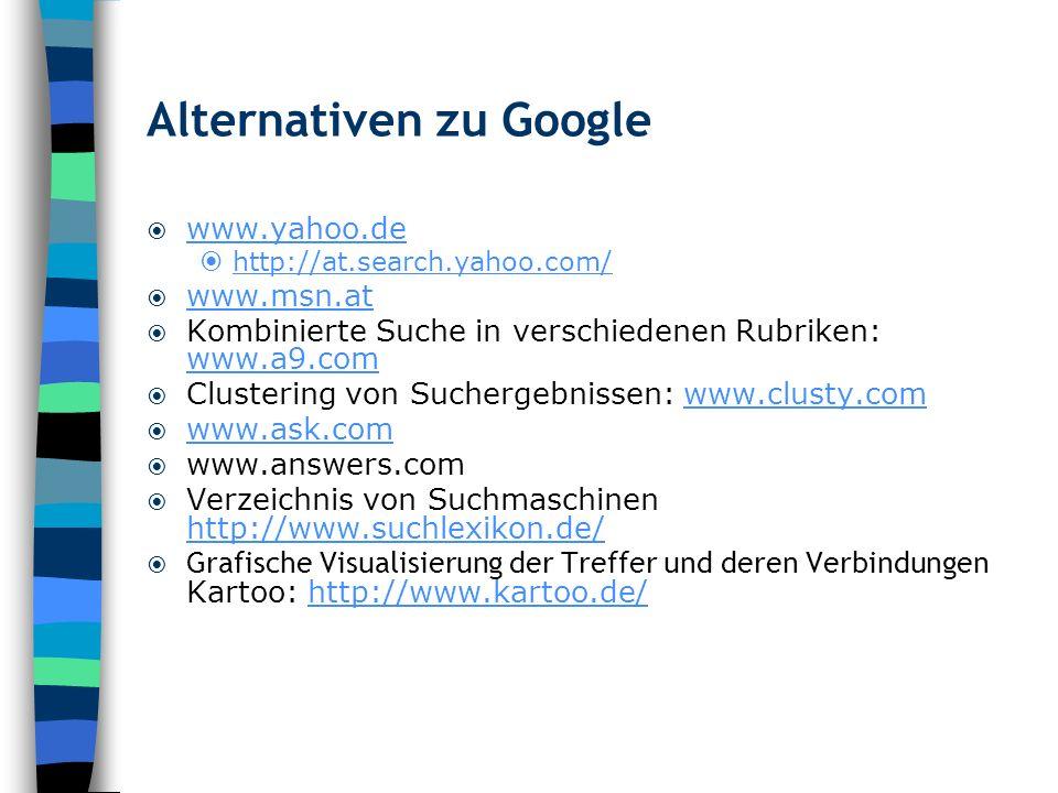 Alternativen zu Google www.yahoo.de http://at.search.yahoo.com/ www.msn.at Kombinierte Suche in verschiedenen Rubriken: www.a9.com www.a9.com Clusteri