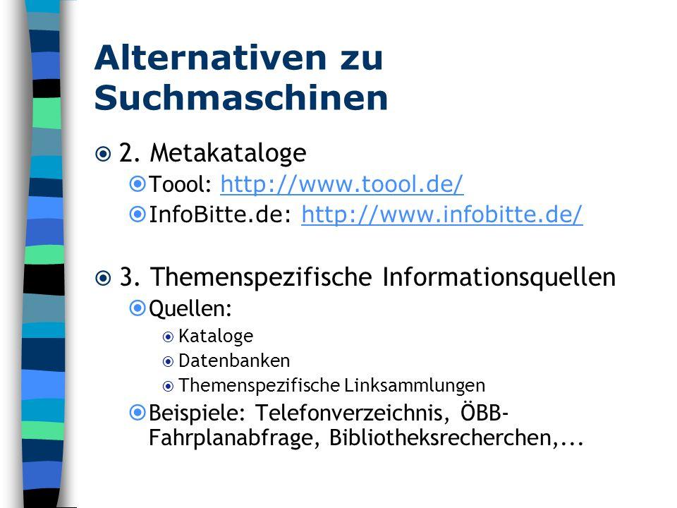 Alternativen zu Suchmaschinen 2. Metakataloge Toool: http://www.toool.de/ http://www.toool.de/ InfoBitte.de: http://www.infobitte.de/http://www.infobi