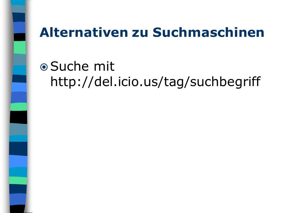 Alternativen zu Suchmaschinen Suche mit http://del.icio.us/tag/suchbegriff