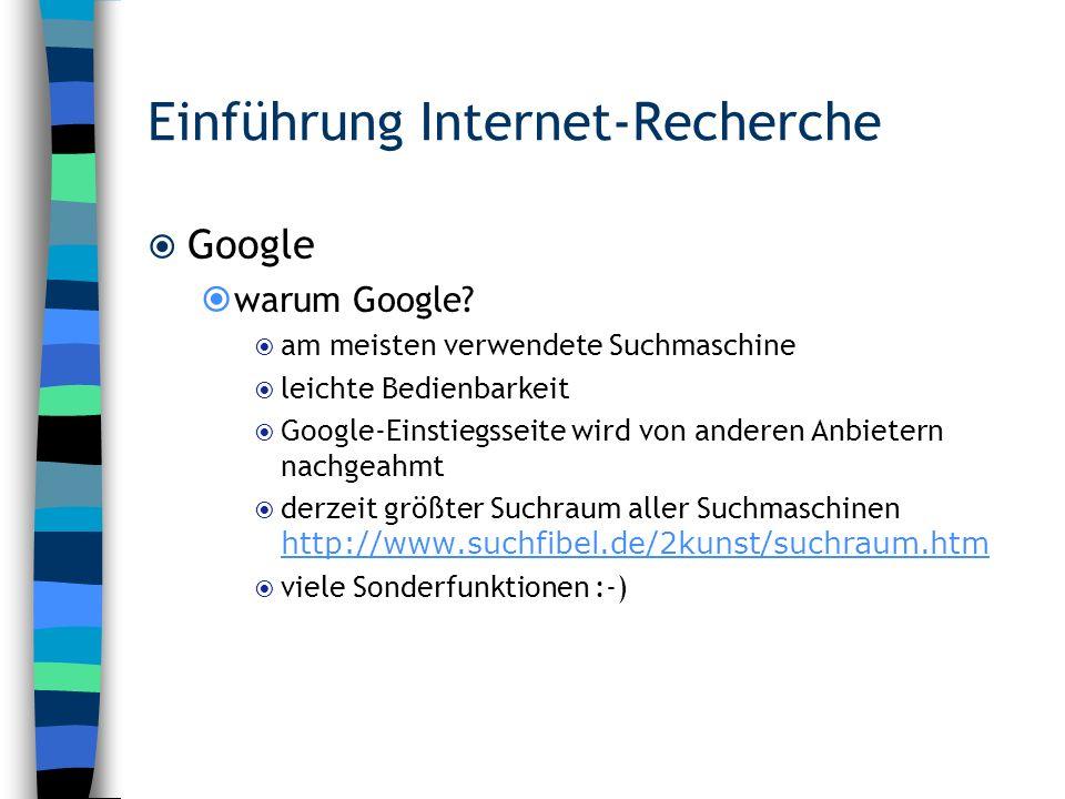 Einführung Internet-Recherche Google warum Google? am meisten verwendete Suchmaschine leichte Bedienbarkeit Google-Einstiegsseite wird von anderen Anb