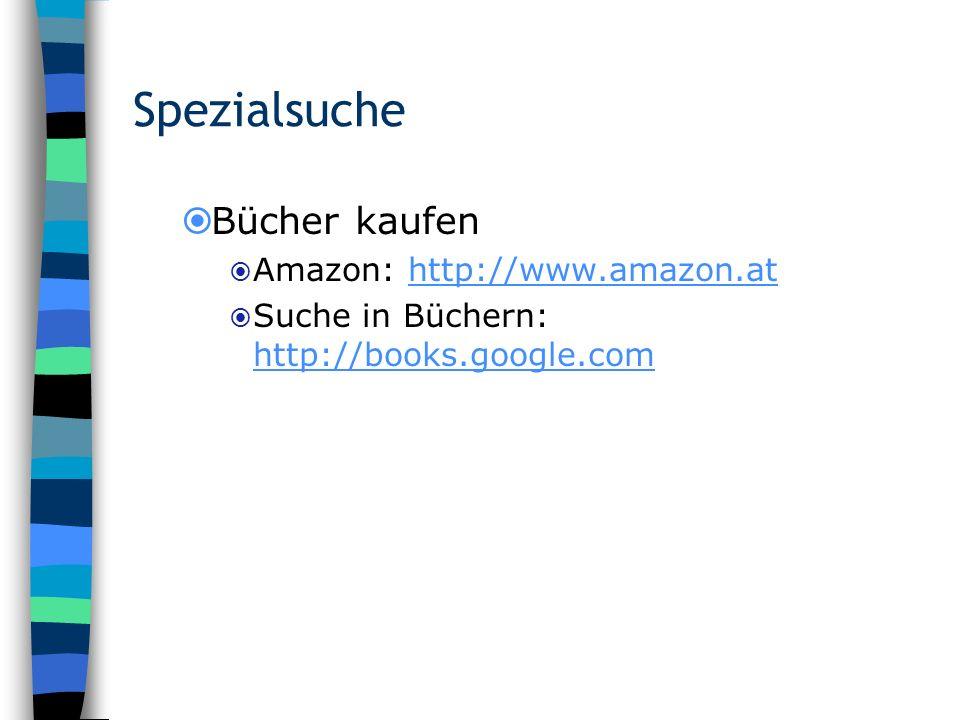 Spezialsuche Bücher kaufen Amazon: http://www.amazon.athttp://www.amazon.at Suche in Büchern: http://books.google.com http://books.google.com