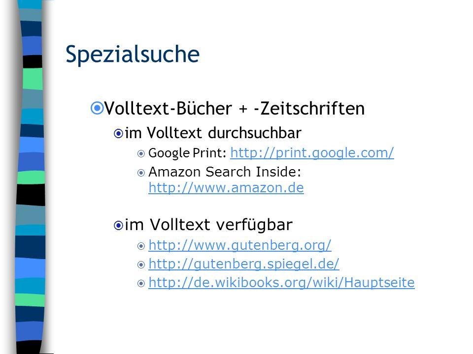 Spezialsuche Volltext-Bücher + -Zeitschriften im Volltext durchsuchbar Google Print: http://print.google.com/ http://print.google.com/ Amazon Search I