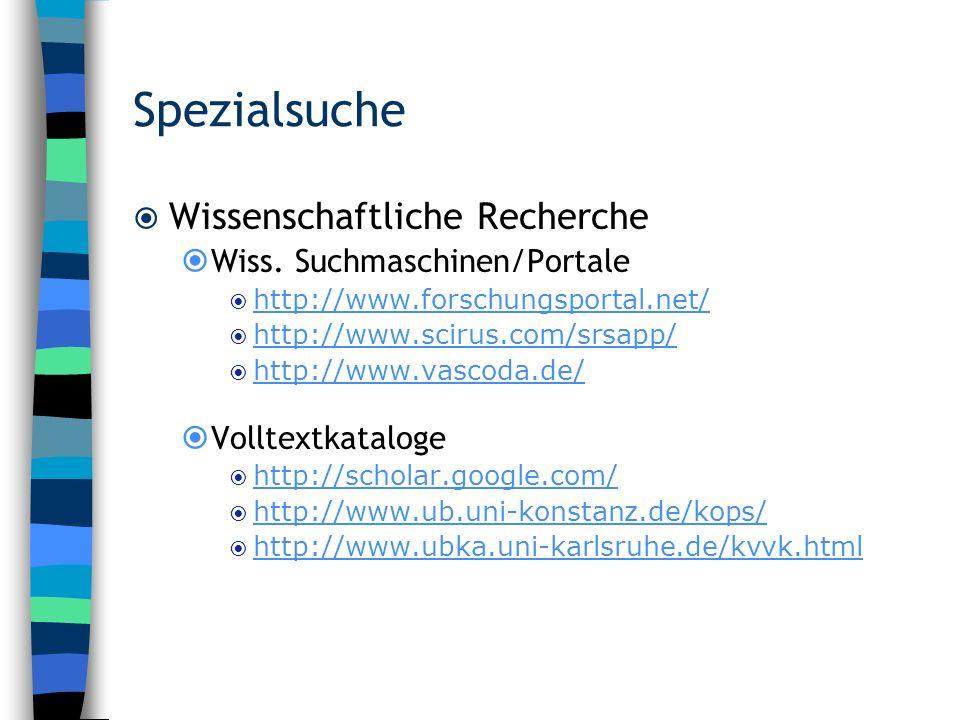 Spezialsuche Wissenschaftliche Recherche Wiss. Suchmaschinen/Portale http://www.forschungsportal.net/ http://www.scirus.com/srsapp/ http://www.vascoda