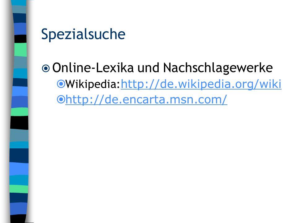 Spezialsuche Online-Lexika und Nachschlagewerke Wikipedia: http://de.wikipedia.org/wiki http://de.wikipedia.org/wiki http://de.encarta.msn.com/