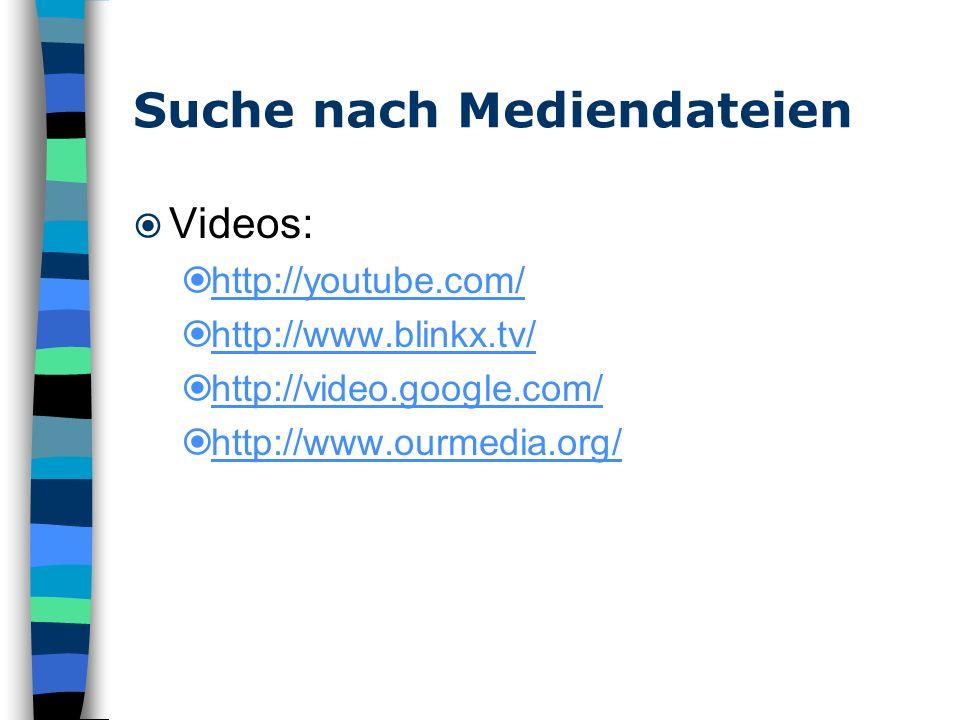 Suche nach Mediendateien Videos: http://youtube.com/ http://www.blinkx.tv/ http://video.google.com/ http://www.ourmedia.org/