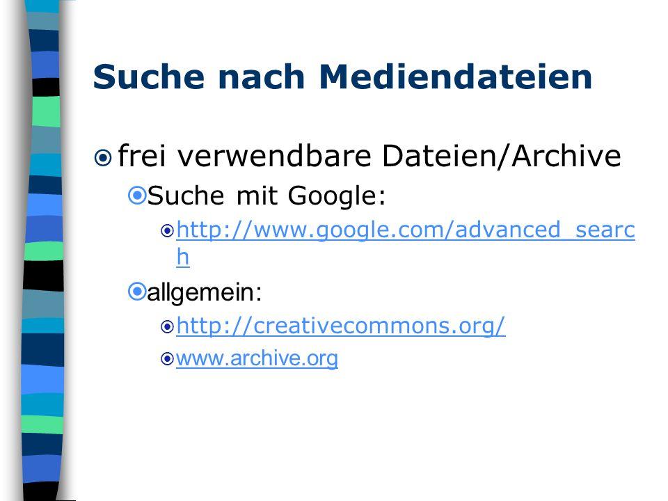 Suche nach Mediendateien frei verwendbare Dateien/Archive Suche mit Google: http://www.google.com/advanced_searc h http://www.google.com/advanced_sear