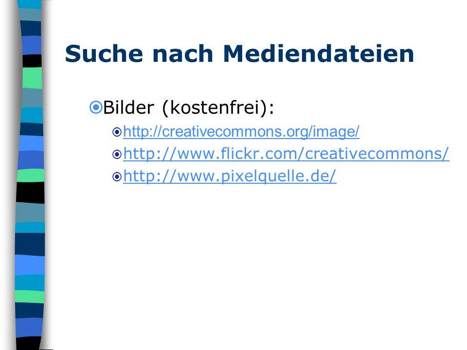 Suche nach Mediendateien Bilder (kostenfrei): http://creativecommons.org/image/ http://www.flickr.com/creativecommons/ http://www.pixelquelle.de/