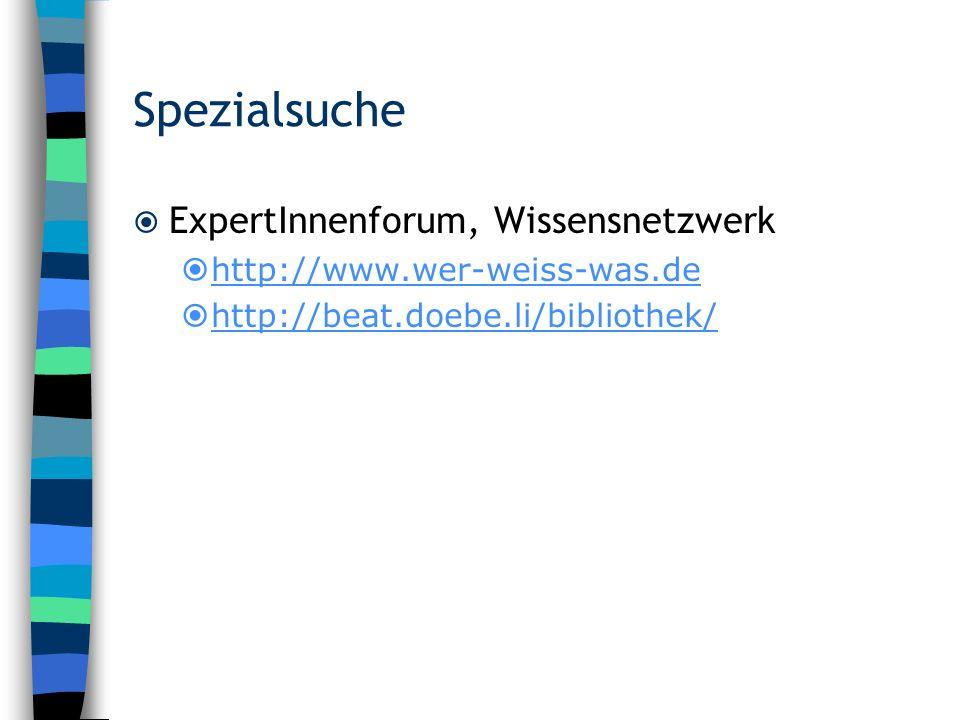 Spezialsuche ExpertInnenforum, Wissensnetzwerk http://www.wer-weiss-was.de http://beat.doebe.li/bibliothek/