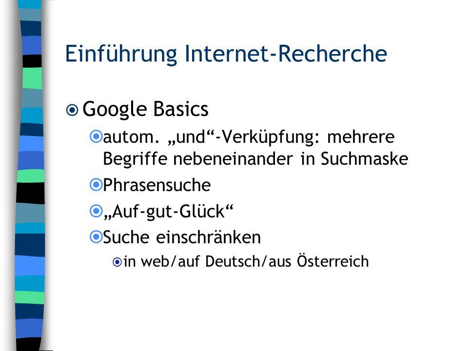 Einführung Internet-Recherche Google Basics autom. und-Verküpfung: mehrere Begriffe nebeneinander in Suchmaske Phrasensuche Auf-gut-Glück Suche einsch