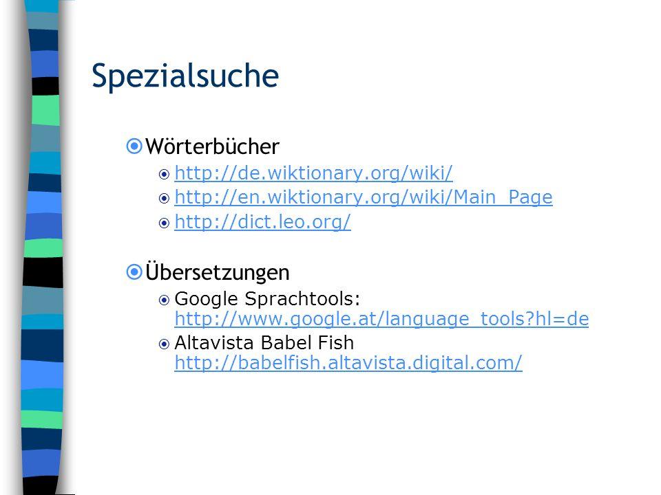 Spezialsuche Wörterbücher http://de.wiktionary.org/wiki/ http://en.wiktionary.org/wiki/Main_Page http://dict.leo.org/ Übersetzungen Google Sprachtools