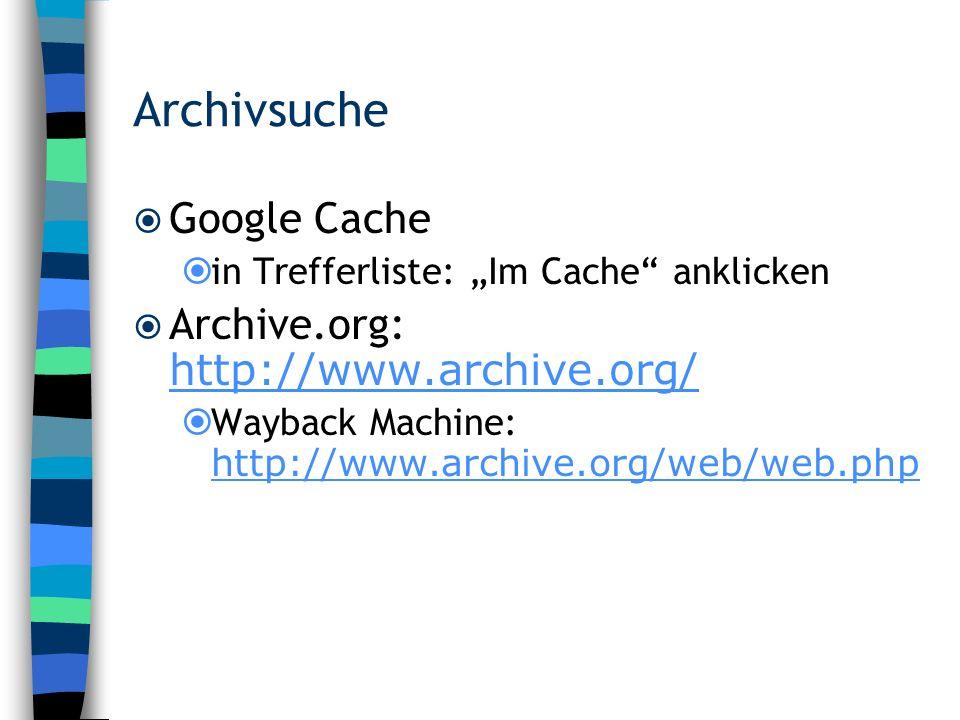 Archivsuche Google Cache in Trefferliste: Im Cache anklicken Archive.org: http://www.archive.org/ http://www.archive.org/ Wayback Machine: http://www.