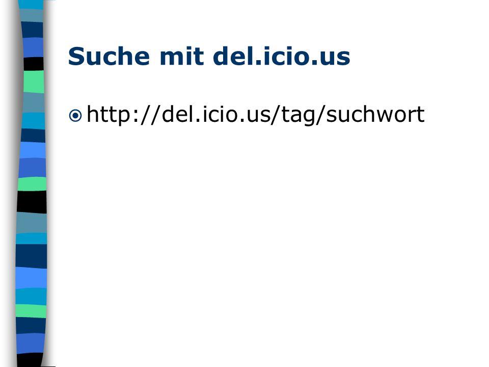 Suche mit del.icio.us http://del.icio.us/tag/suchwort