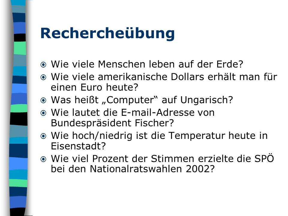 Rechercheübung Wie viele Menschen leben auf der Erde? Wie viele amerikanische Dollars erhält man für einen Euro heute? Was heißt Computer auf Ungarisc
