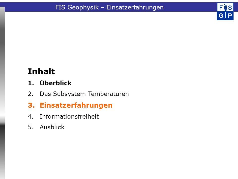 Fachinformationssystem GeophysikFIS Geophysik – Einsatzerfahrungen Inhalt 1.Überblick 2.Das Subsystem Temperaturen 3.Einsatzerfahrungen 4.Informationsfreiheit 5.Ausblick