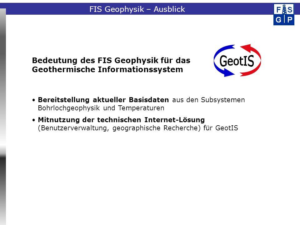 Fachinformationssystem Geophysik Bedeutung des FIS Geophysik für das Geothermische Informationssystem Bereitstellung aktueller Basisdaten aus den Subs