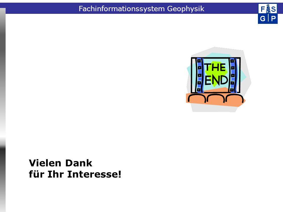 Fachinformationssystem Geophysik Vielen Dank für Ihr Interesse!