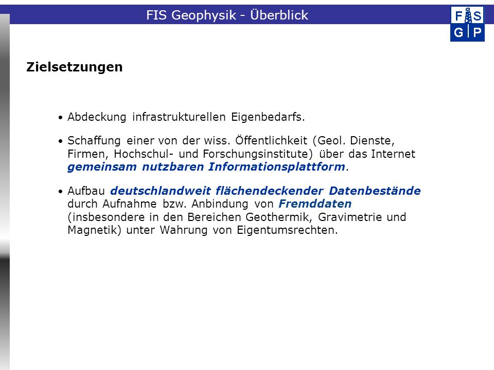 Fachinformationssystem Geophysik Zielsetzungen Abdeckung infrastrukturellen Eigenbedarfs. Schaffung einer von der wiss. Öffentlichkeit (Geol. Dienste,