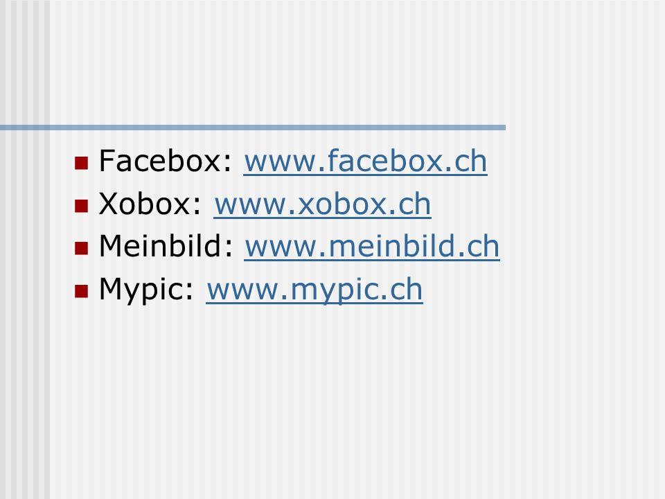 Facebox: www.facebox.chwww.facebox.ch Xobox: www.xobox.chwww.xobox.ch Meinbild: www.meinbild.chwww.meinbild.ch Mypic: www.mypic.chwww.mypic.ch