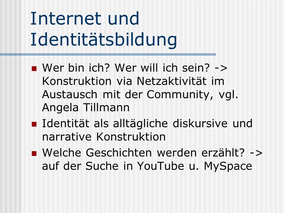 Internet und Identitätsbildung Wer bin ich? Wer will ich sein? -> Konstruktion via Netzaktivität im Austausch mit der Community, vgl. Angela Tillmann