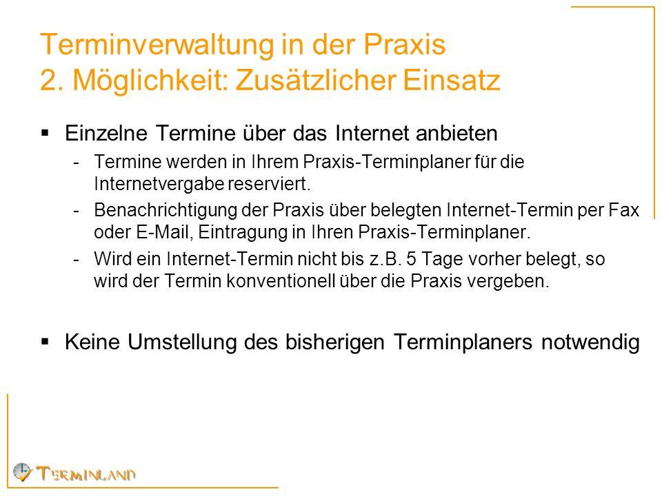 Terminverwaltung in der Praxis 2. Möglichkeit: Zusätzlicher Einsatz Einzelne Termine über das Internet anbieten -Termine werden in Ihrem Praxis-Termin