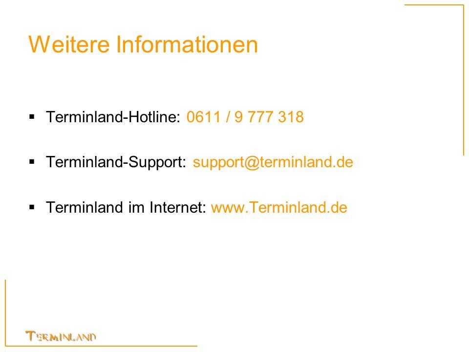 Weitere Informationen Terminland-Hotline: 0611 / 9 777 318 Terminland-Support: support@terminland.de Terminland im Internet: www.Terminland.de