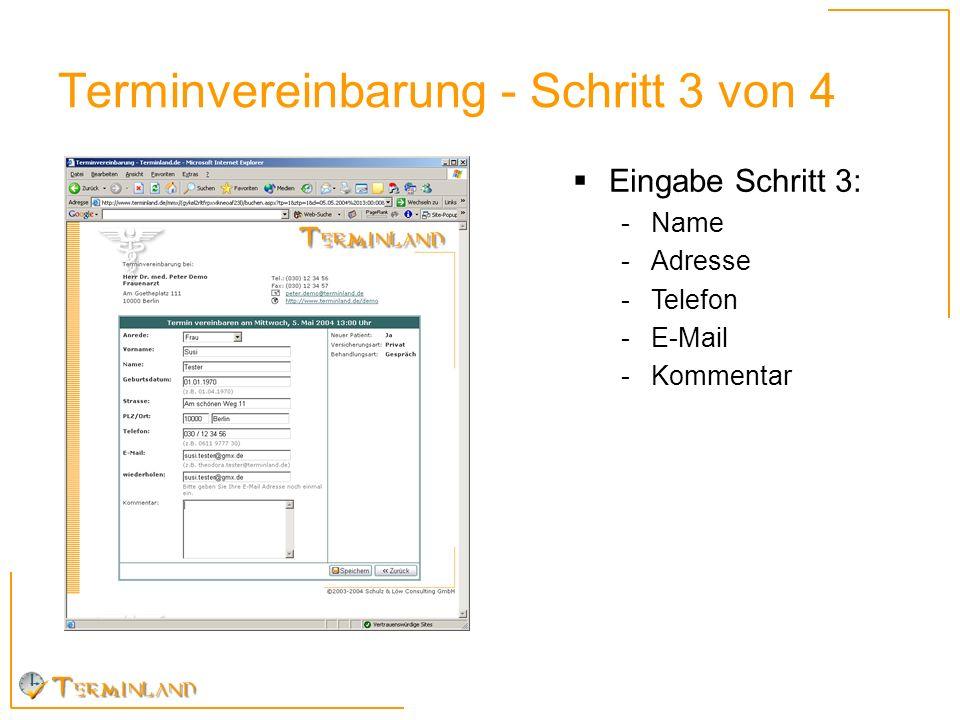 Terminvereinbarung - Schritt 4 von 4 Schritt 4: -Anzeige des vereinbarten Termins -Automatische Bestätigung per E-Mail an Patient -Optionale Benachrich- tigung der Praxis per E-Mail oder Fax