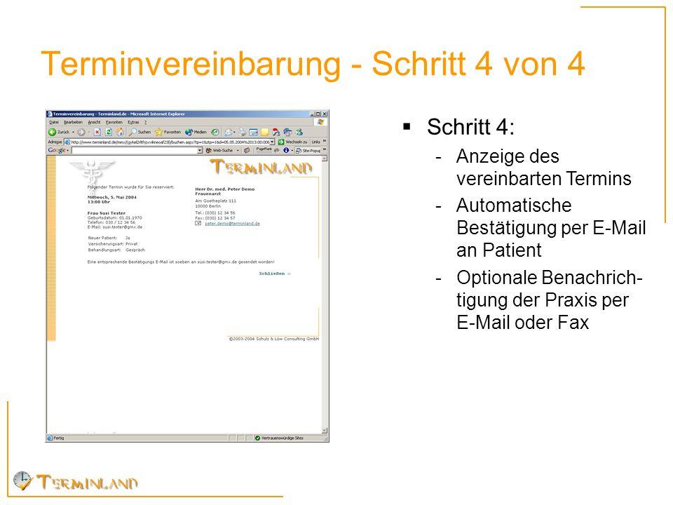 Terminvereinbarung - Schritt 4 von 4 Schritt 4: -Anzeige des vereinbarten Termins -Automatische Bestätigung per E-Mail an Patient -Optionale Benachric