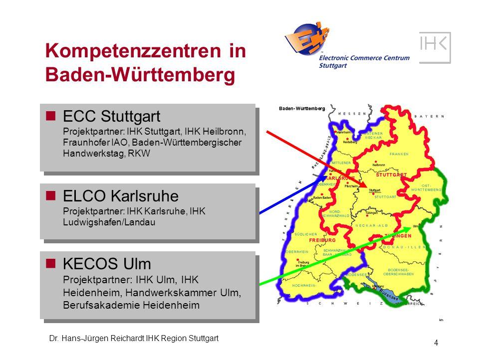 Dr. Hans-Jürgen Reichardt IHK Region Stuttgart 4 Kompetenzzentren in Baden-Württemberg ECC Stuttgart Projektpartner: IHK Stuttgart, IHK Heilbronn, Fra