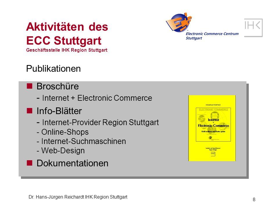 Dr. Hans-Jürgen Reichardt IHK Region Stuttgart 8 Aktivitäten des ECC Stuttgart Geschäftsstelle IHK Region Stuttgart Publikationen Broschüre - Internet