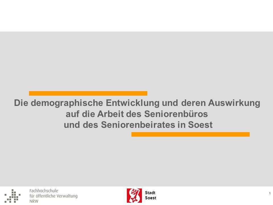 Stadt Soest 1 Die demographische Entwicklung und deren Auswirkung auf die Arbeit des Seniorenbüros und des Seniorenbeirates in Soest