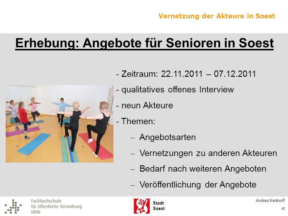 Stadt Soest Erhebung: Angebote für Senioren in Soest - Zeitraum: 22.11.2011 – 07.12.2011 - qualitatives offenes Interview - neun Akteure - Themen: – A