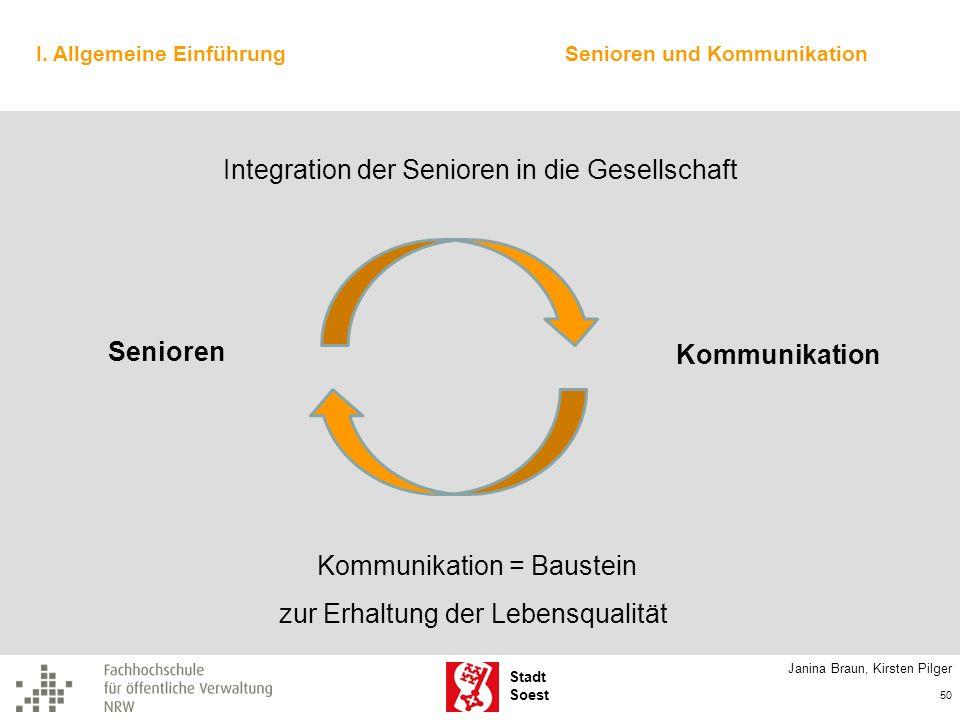 Stadt Soest Janina Braun, Kirsten Pilger 50 I. Allgemeine Einführung Senioren Kommunikation Kommunikation = Baustein zur Erhaltung der Lebensqualität