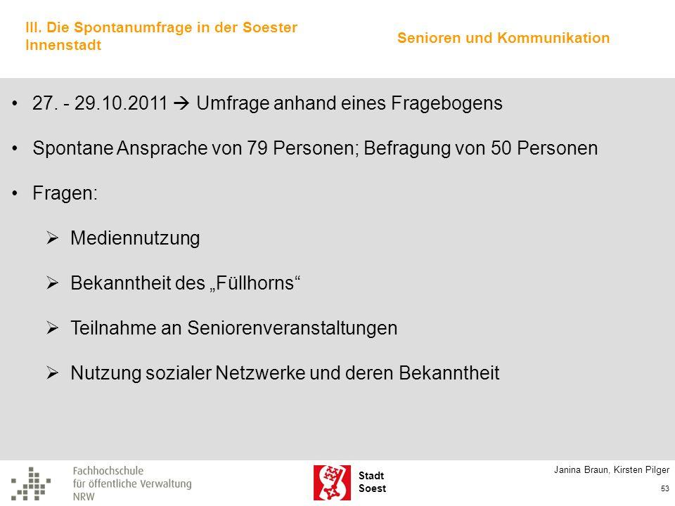 Stadt Soest Janina Braun, Kirsten Pilger 53 III. Die Spontanumfrage in der Soester Innenstadt 27. - 29.10.2011 Umfrage anhand eines Fragebogens Sponta