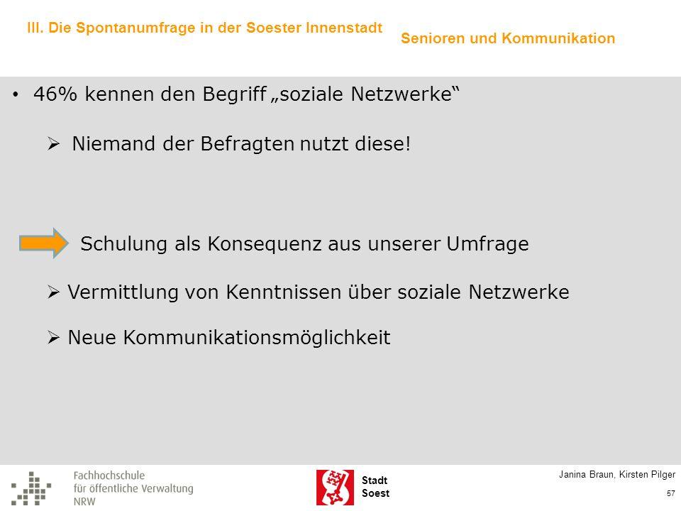 Stadt Soest Janina Braun, Kirsten Pilger 57 III. Die Spontanumfrage in der Soester Innenstadt 46% kennen den Begriff soziale Netzwerke Niemand der Bef