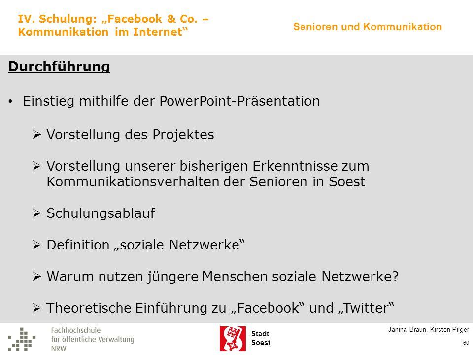 Stadt Soest Janina Braun, Kirsten Pilger 60 IV. Schulung: Facebook & Co. – Kommunikation im Internet Durchführung Einstieg mithilfe der PowerPoint-Prä