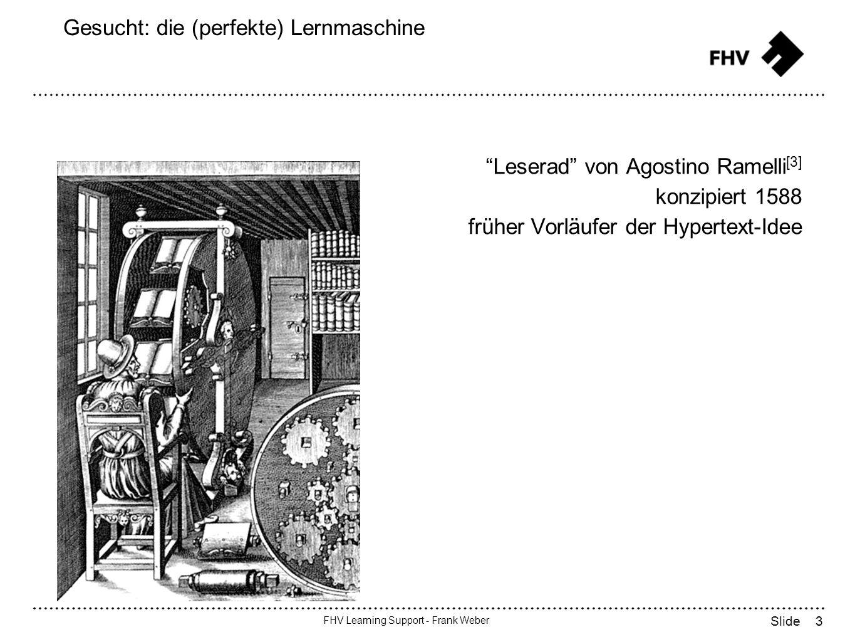 3 FHV Learning Support - Frank Weber Slide Gesucht: die (perfekte) Lernmaschine Leserad von Agostino Ramelli [3] konzipiert 1588 früher Vorläufer der Hypertext-Idee