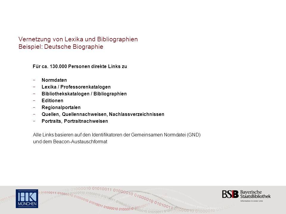 Vernetzung von Lexika und Bibliographien Beispiel: Deutsche Biographie Für ca. 130.000 Personen direkte Links zu Normdaten Lexika / Professorenkatalog