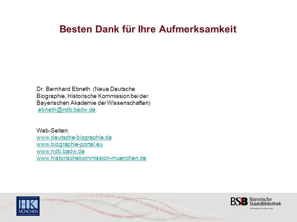 Besten Dank für Ihre Aufmerksamkeit Dr. Bernhard Ebneth (Neue Deutsche Biographie, Historische Kommission bei der Bayerischen Akademie der Wissenschaf