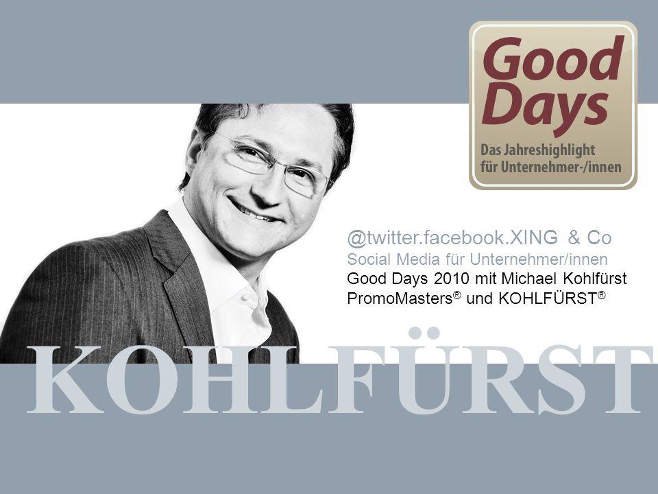 KOHLFÜRST INTERNET MARKETING COACHING & BERATUNG www.kohlfuerst.at – Folie 1 von 14 KOHLFÜRST @twitter.facebook.XING & Co Social Media für Unternehmer/innen Good Days 2010 mit Michael Kohlfürst PromoMasters ® und KOHLFÜRST ®