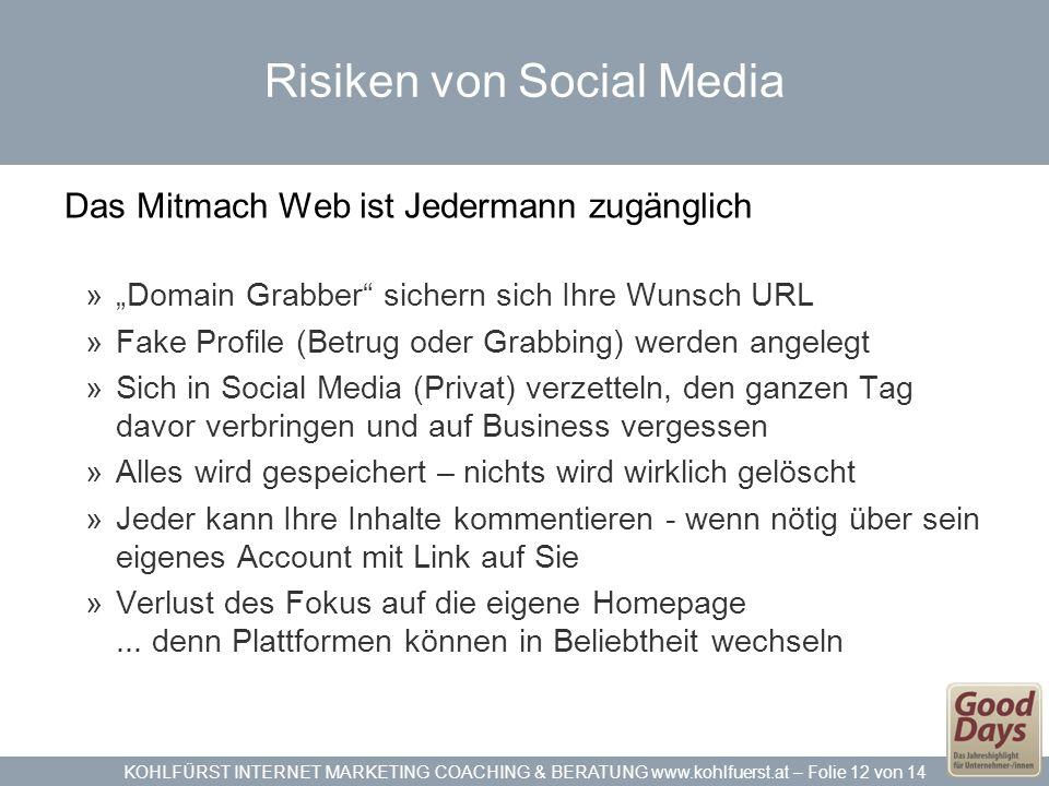 KOHLFÜRST INTERNET MARKETING COACHING & BERATUNG www.kohlfuerst.at – Folie 12 von 14 Risiken von Social Media Das Mitmach Web ist Jedermann zugänglich
