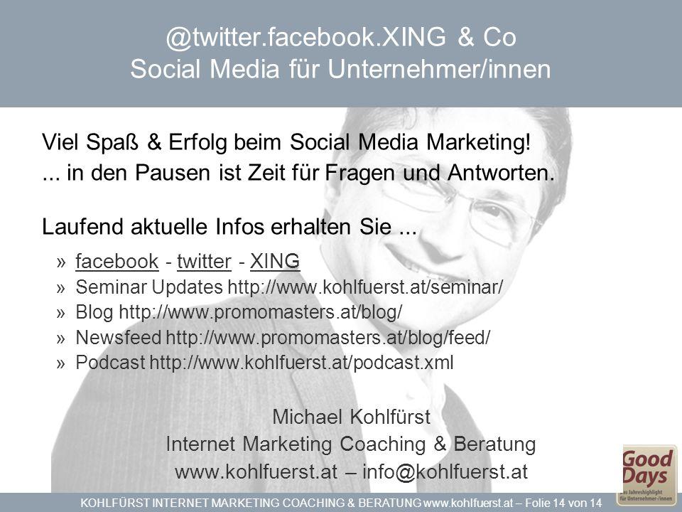 KOHLFÜRST INTERNET MARKETING COACHING & BERATUNG www.kohlfuerst.at – Folie 14 von 14 @twitter.facebook.XING & Co Social Media für Unternehmer/innen Vi