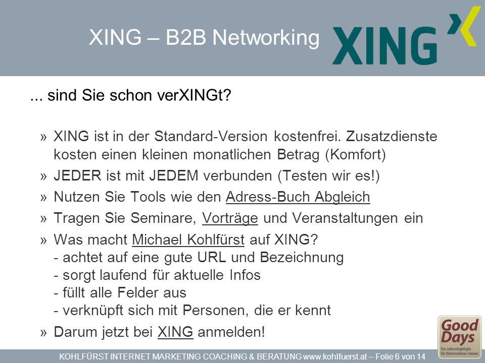 KOHLFÜRST INTERNET MARKETING COACHING & BERATUNG www.kohlfuerst.at – Folie 6 von 14 XING – B2B Networking... sind Sie schon verXINGt? »XING ist in der
