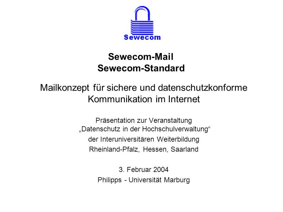 Sewecom-Mail Sewecom-Standard Mailkonzept für sichere und datenschutzkonforme Kommunikation im Internet Präsentation zur Veranstaltung Datenschutz in