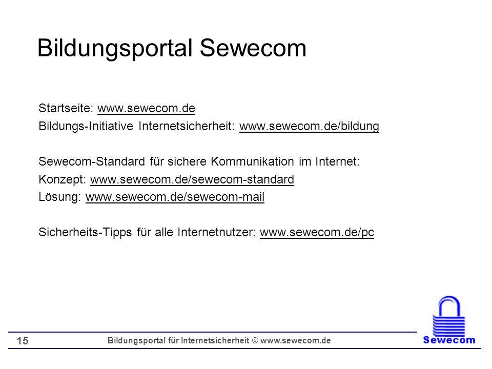 Bildungsportal für Internetsicherheit © www.sewecom.de 15 Bildungsportal Sewecom Startseite: www.sewecom.de Bildungs-Initiative Internetsicherheit: ww
