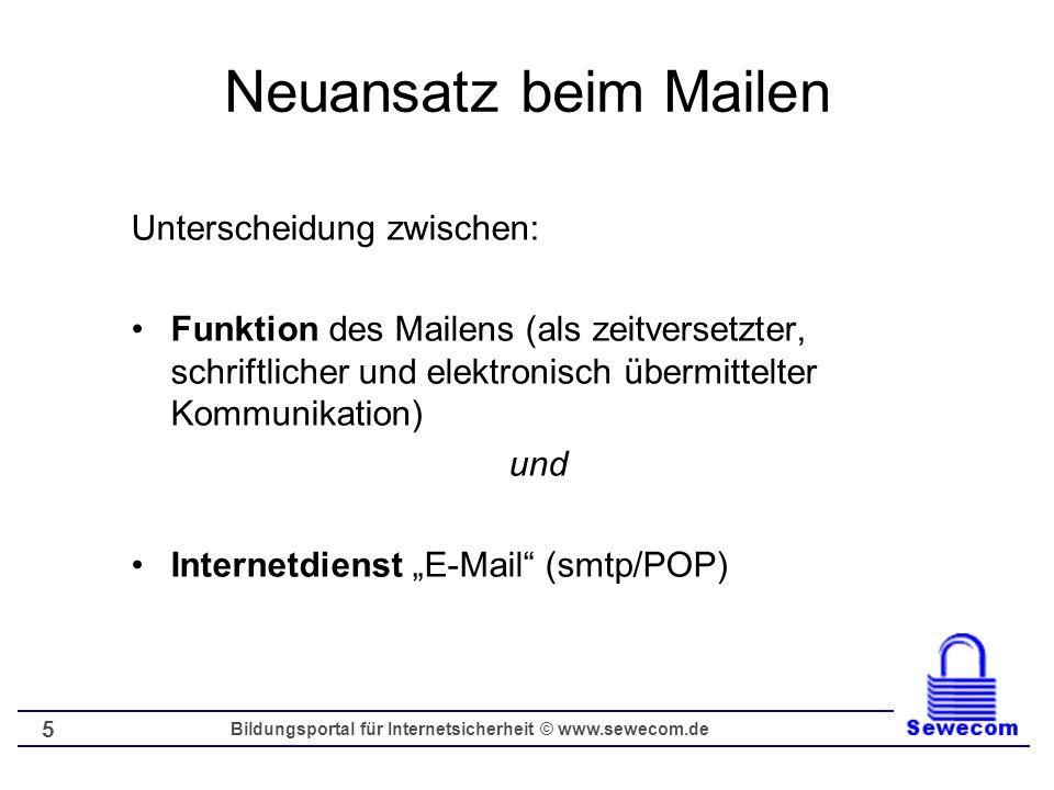 Bildungsportal für Internetsicherheit © www.sewecom.de 5 Neuansatz beim Mailen Unterscheidung zwischen: Funktion des Mailens (als zeitversetzter, schr