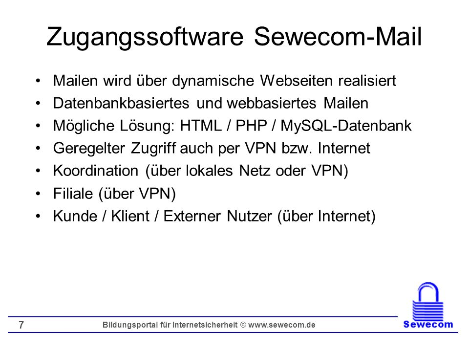 Bildungsportal für Internetsicherheit © www.sewecom.de 7 Zugangssoftware Sewecom-Mail Mailen wird über dynamische Webseiten realisiert Datenbankbasier