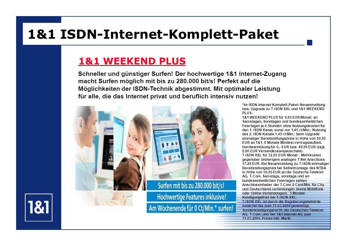 1&1 ISDN-Internet-Komplett-Paket 1&1 WEEKEND PLUS Schneller und günstiger Surfen! Der hochwertige 1&1 Internet-Zugang macht Surfen möglich mit bis zu