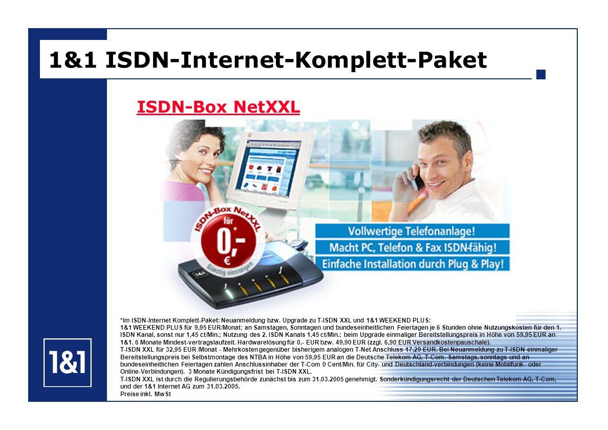 ISDN-Box NetXXL 1&1 ISDN-Internet-Komplett-Paket *Im ISDN-Internet Komplett-Paket: Neuanmeldung bzw. Upgrade zu T-ISDN XXL und 1&1 WEEKEND PLUS: 1&1 W