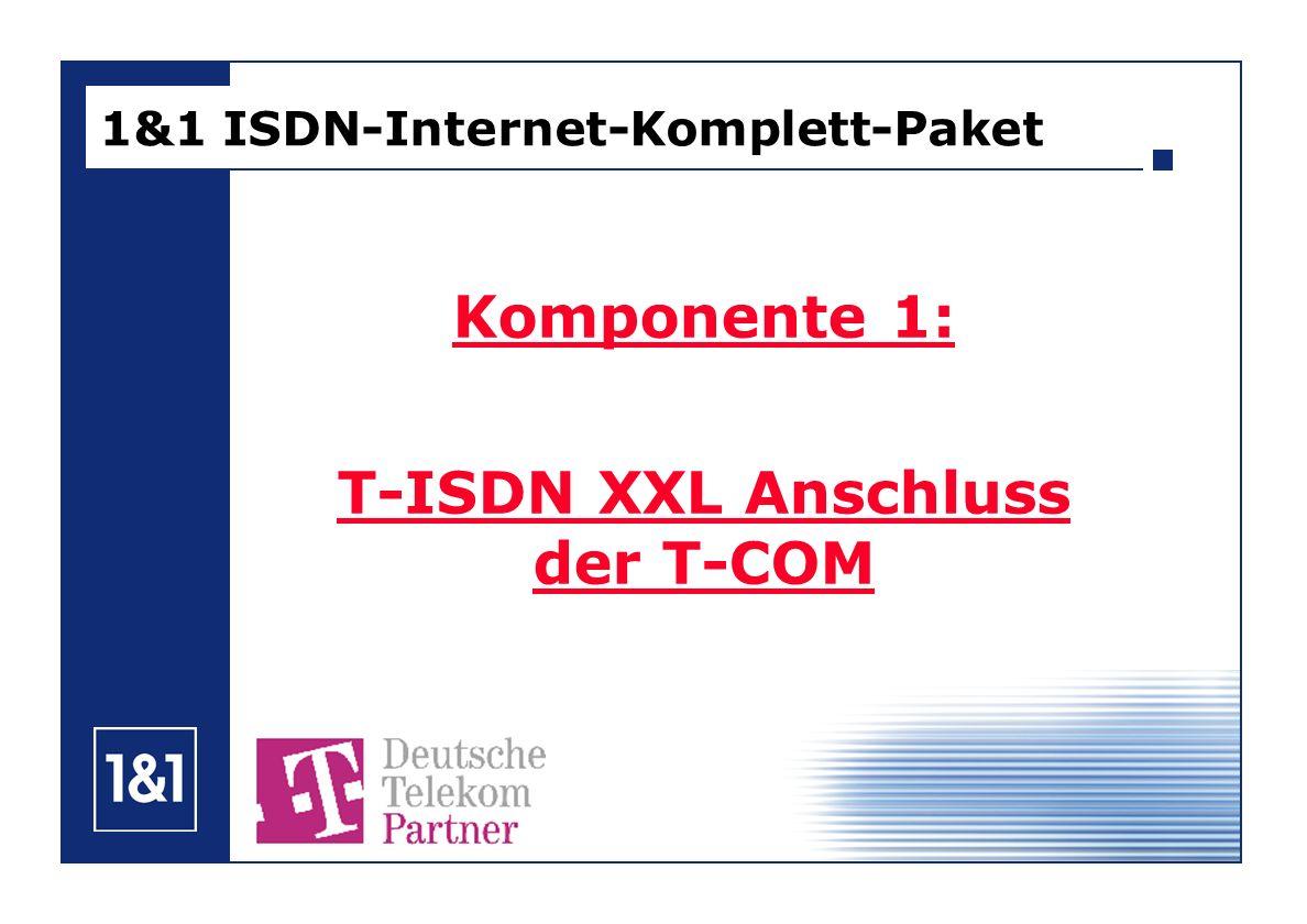 1&1 ISDN-Internet-Komplett-Paket Komponente 1: T-ISDN XXL Anschluss der T-COM