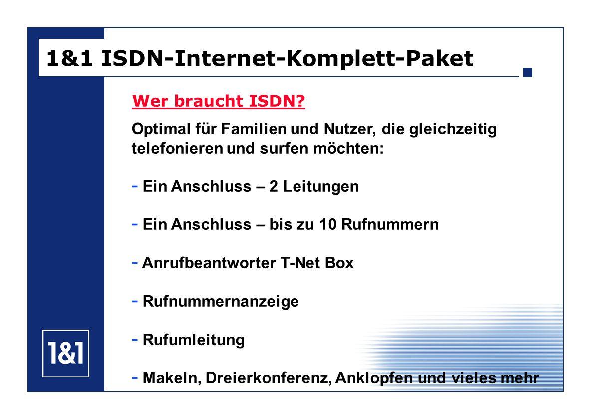 1&1 ISDN-Internet-Komplett-Paket Wer braucht ISDN? Optimal für Familien und Nutzer, die gleichzeitig telefonieren und surfen möchten: - Ein Anschluss